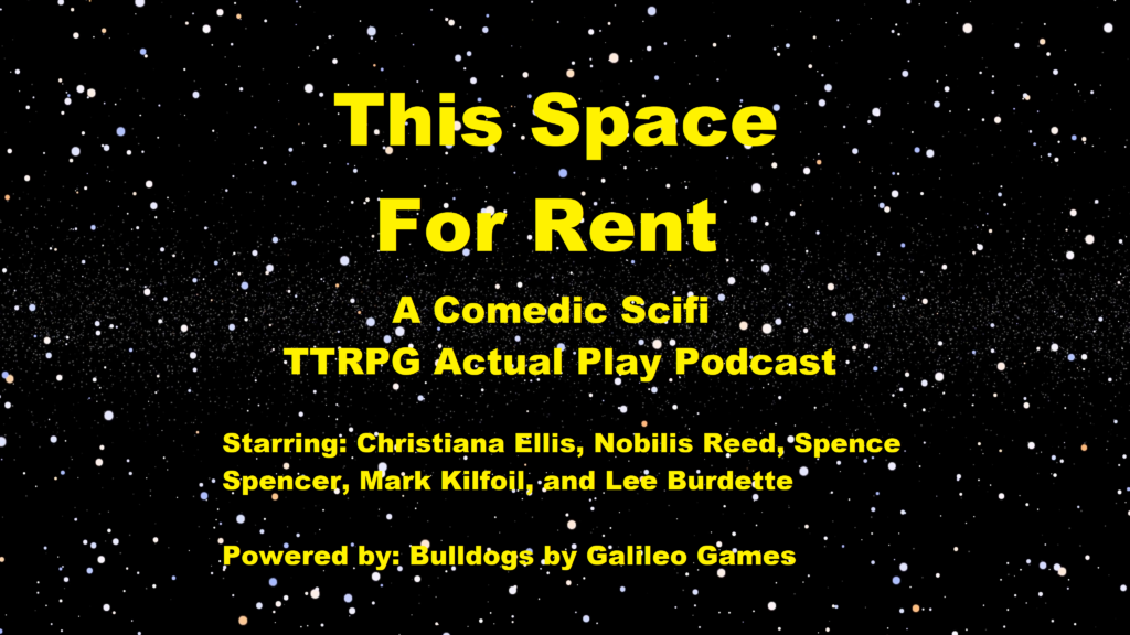 Logo for This Space for Rent A Comedic Scifi TTRPG Actual Play Podcast, starring Christiana Ellis, Nobilis Reed, Spence Spencer, Mark Kilfoil and Lee Burdette