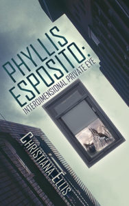 """Phyllis Esposito: Interdimensional Private Eye"" by Christiana Ellis"